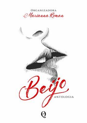 Capa do livro Beijo, de vários autores. A capa é toda branca, com o sombreado de duas bocas se beijando e o título em letra refinada em cima. Acima está o nome da organizadora e abaixo a logo da editora.